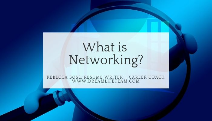 What is Networking Banner_Rebecca Bosl, Resume Writer, Career Coach, www.dreamlifeteam.com